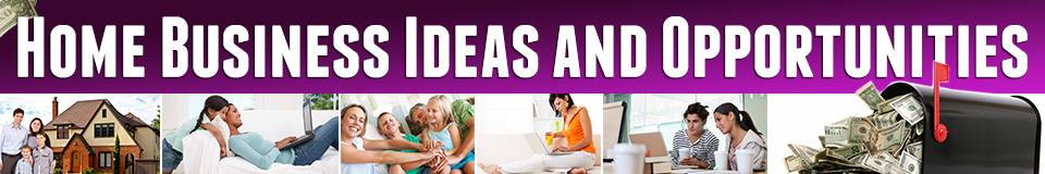 Home Business Ideas and Opportunities