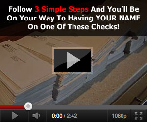 Follow 3 Simple Steps And You'll Be On Your Way To Having YOUR NAME On One Of These Checks!